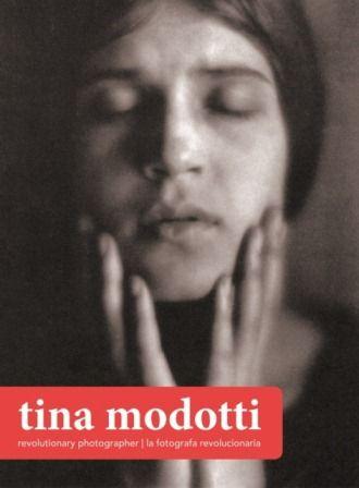 Tina Modotti. La fotógrafa revolucionaria