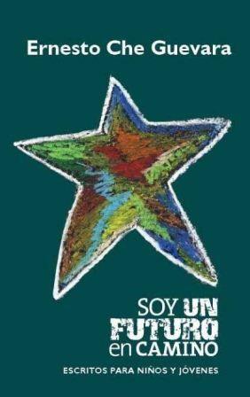 Cubierta del libro Soy un futuro en camino, escritos del Che para niños y jóvenes